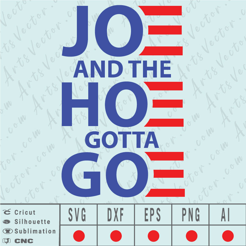 Joe and the hoe gotta go SVG EPS DXF PNG AI Instant Download anti Biden