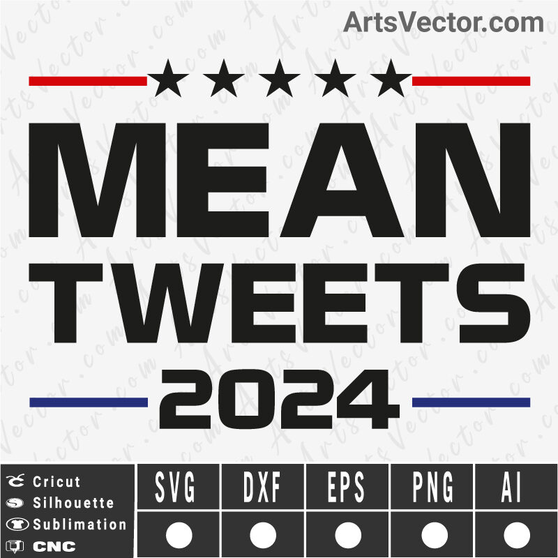 Mean tweets 2024 SVG EPS DXF PNG AI Instant Download
