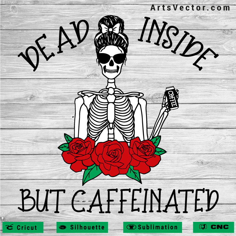 Dead inside but caffeinated SVG PNG EPS DXF AI Funny Design