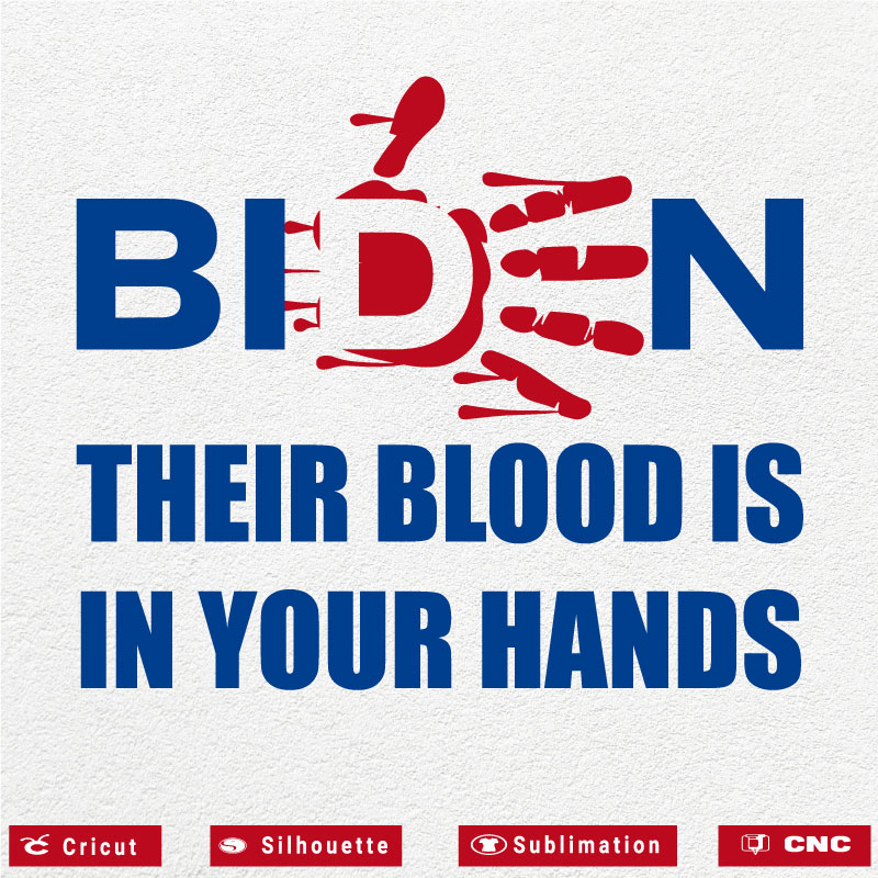 Their blood is in your hands bloody biden SVG PNG EPS DXF AI Anti Biden